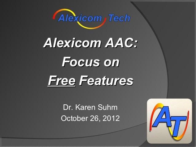 Alexicom AAC:   Focus onFree Features  Dr. Karen Suhm  October 26, 2012