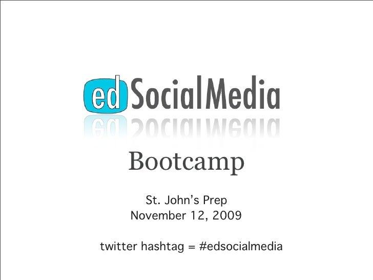 Bootcamp        St. John's Prep      November 12, 2009  twitter hashtag = #edsocialmedia