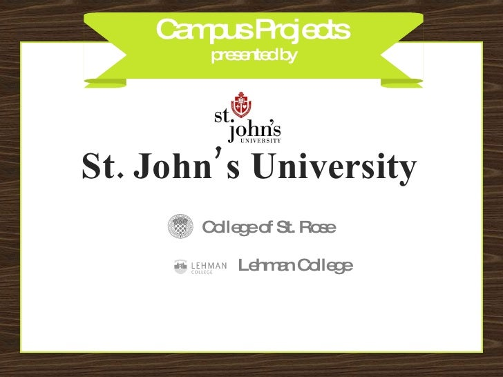 Campus Projects  presented by St. John's University Lehman College College of St. Rose