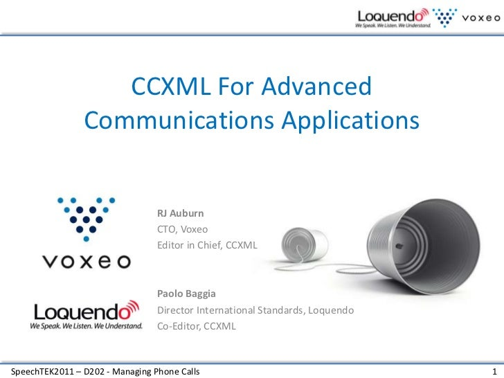 CCXML For Advanced Communications Applications<br />RJ Auburn<br />CTO, Voxeo<br />Editor in Chief, CCXML<br />Paolo Baggi...