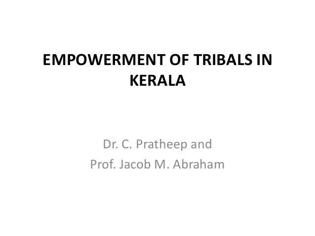 EMPOWERMENT OF TRIBALS IN KERALA  Dr. C. Pratheep and Prof. Jacob M. Abraham