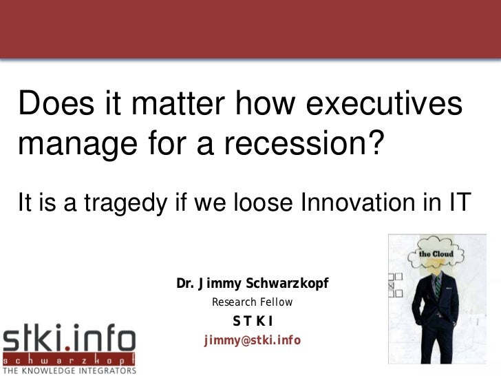 Does it matter how executives manage for a recession? It is a tragedy if we loose Innovation in IT                  Dr. Ji...