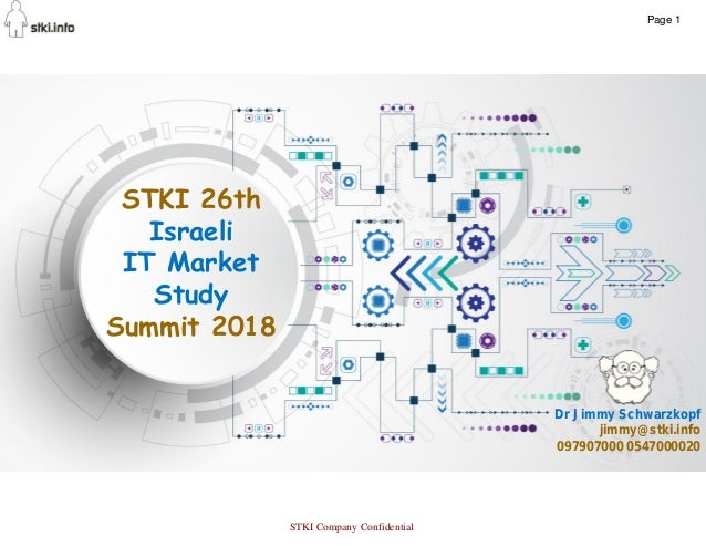1 STKI 26th Israeli IT Market Study Summit 2018 Dr Jimmy Schwarzkopf jimmy@stki.info 097907000 0547000020 Page 1 STKI Comp...