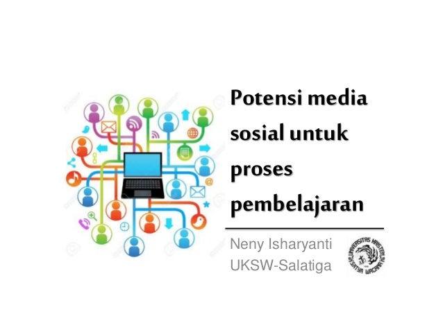 Potensi media sosial untuk proses pembelajaran Neny Isharyanti UKSW-Salatiga