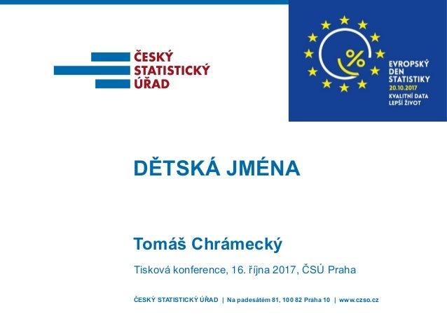 ČESKÝ STATISTICKÝ ÚŘAD | Na padesátém 81, 100 82 Praha 10 | www.czso.cz Tomáš Chrámecký DĚTSKÁ JMÉNA Tisková konference, 1...