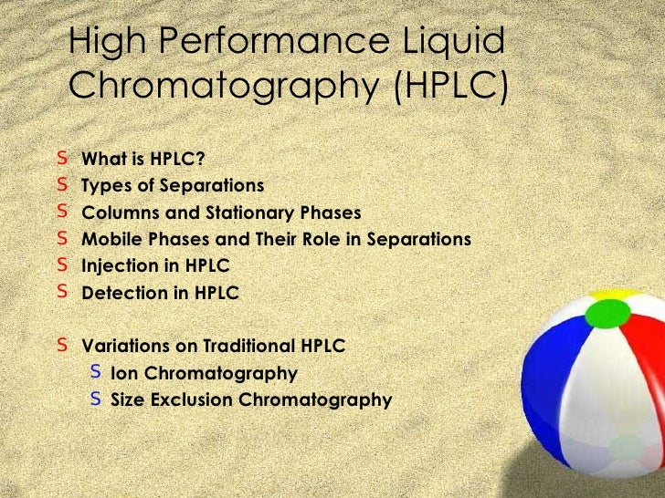 High Performance Liquid Chromatography (HPLC)S   What is HPLC?S   Types of SeparationsS   Columns and Stationary PhasesS  ...