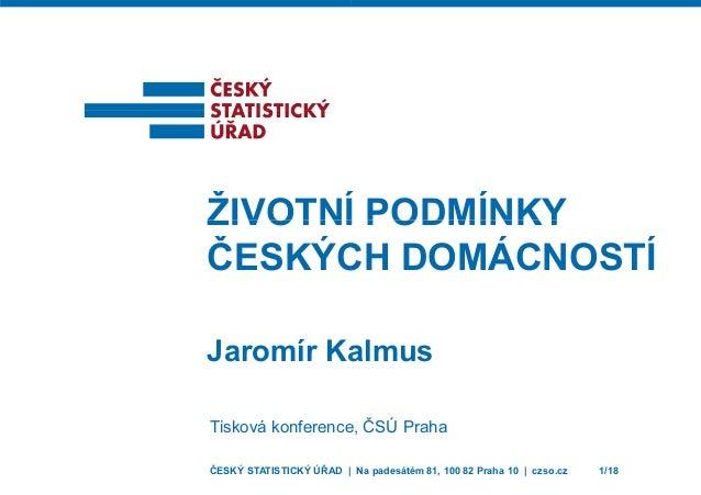 ŽIVOTNÍŽIVOTNÍ ČESKÝC Jaromír Ka Tisková konference ČESKÝ STATISTICKÝ ÚŘAD | Í PODMÍNKYÍ PODMÍNKY CH DOMÁCNOSTÍ almus e, Č...