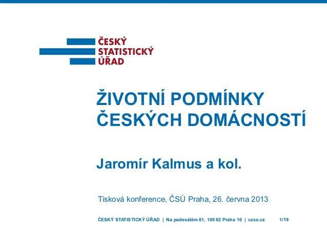 ŽIVOTNÍŽIVOTNÍ ČESKÝC Jaromír Ka Tisková konference ČESKÝ STATISTICKÝ ÚŘAD | Í PODMÍNKYÍ PODMÍNKY CH DOMÁCNOSTÍ almus a ko...