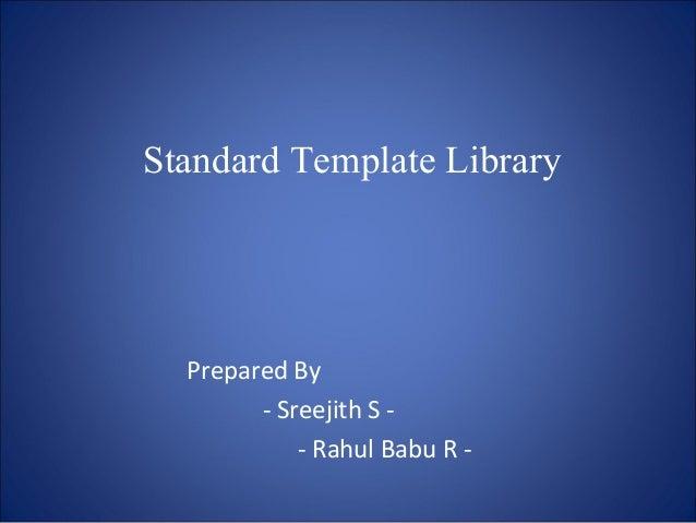 Standard Template Library Prepared By - Sreejith S - - Rahul Babu R -