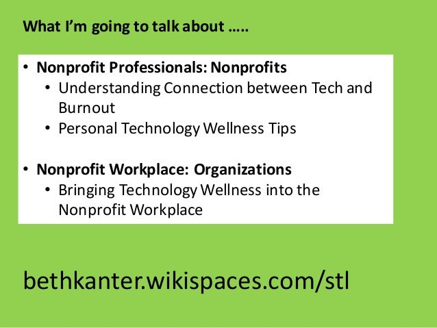 • Nonprofit	   Professionals:	   Nonprofits • Understanding	   Connection	   between	   Tech	   and	    Burnout • Personal...