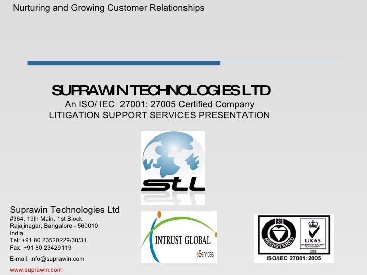 SUPRAWIN TECHNOLOGIES LTD An ISO/ IEC  27001: 27005 Certified Company   LITIGATION SUPPORT SERVICES PRESENTATION  Nurturin...