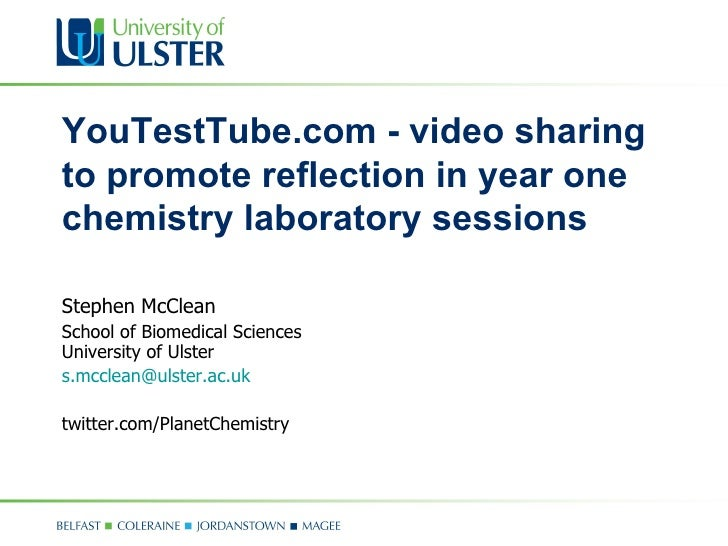 YouTestTube.com - video sharing to promote reflection in year one chemistry laboratory sessions  Stephen McClean School of...