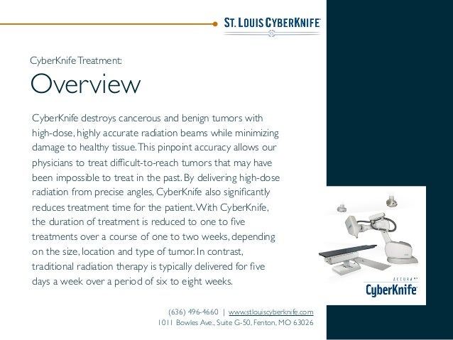 CyberKnife destroys cancerous and benign tumors with high-dose, highly accurate radiation beams while minimizing damage to...