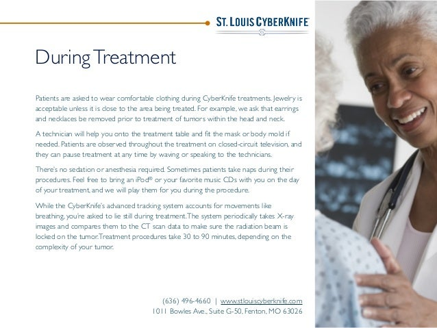 (636) 496-4660 | www.stlouiscyberknife.com 1011 Bowles Ave., Suite G-50, Fenton, MO 63026 DuringTreatment Patients are ask...