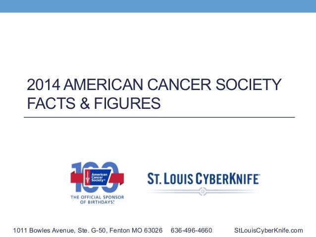 2014 AMERICAN CANCER SOCIETY FACTS & FIGURES  1011 Bowles Avenue, Ste. G-50, Fenton MO 63026  636-496-4660  StLouisCyberKn...