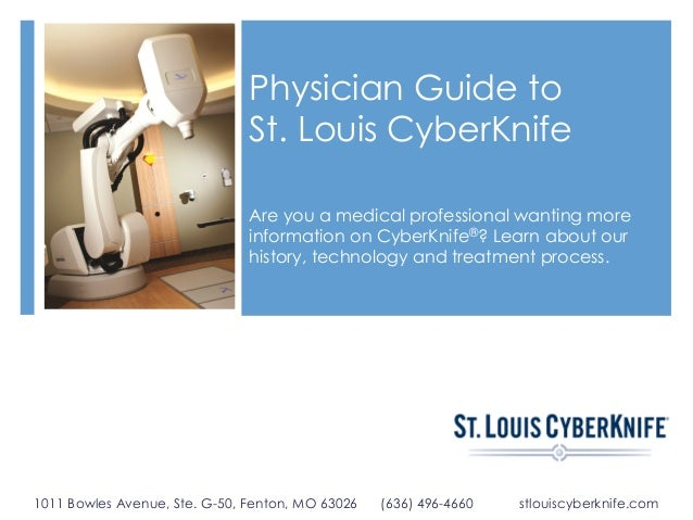 Physician Guide to St. Louis CyberKnife Are you a medical professional wanting more information on CyberKnife®? Learn abou...