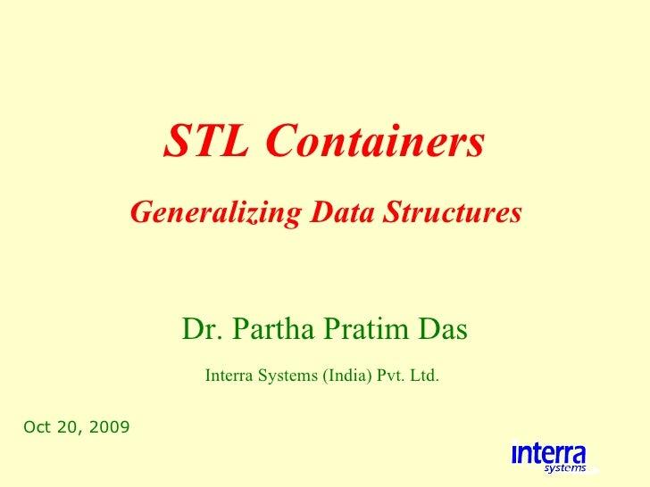 Oct 20, 2009 STL Containers Dr. Partha Pratim Das Interra Systems (India) Pvt. Ltd.   Generalizing Data Structures