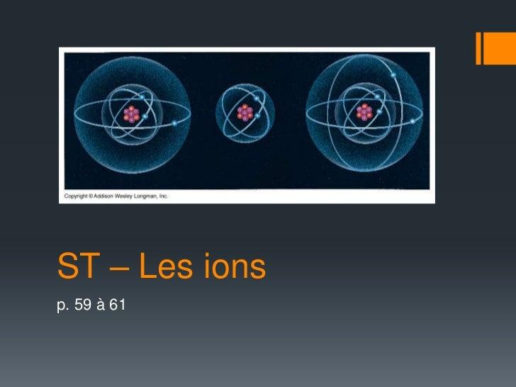 ST – Les ions<br />p. 59 à 61<br />