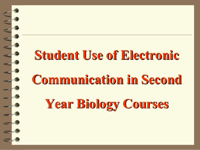 Student Use of ElectronicCommunication in Second  Year Biology Courses