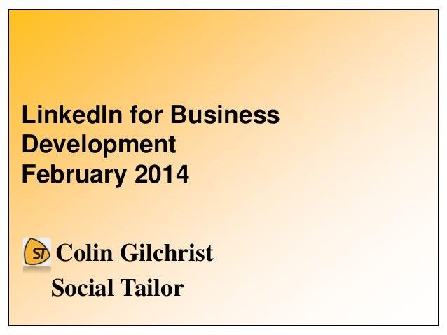 LinkedIn for Business Development February 2014 Colin Gilchrist Social Tailor