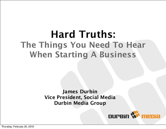 James Durbin Vice President, Social Media Durbin Media Group Hard Truths: The Things You Need To Hear When Starting A Busi...