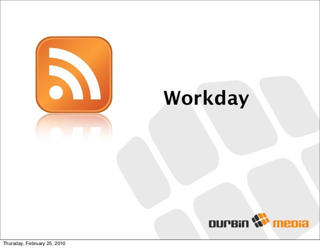 Workday Thursday, February 25, 2010