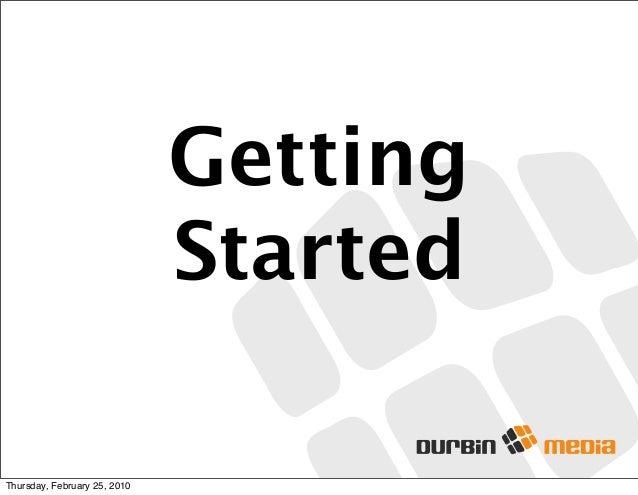 Getting Started Thursday, February 25, 2010