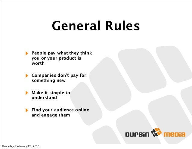 General Rules ‣ People pay what they think you or your product is worth ‣ Companies don't pay for something new ‣ Make it ...