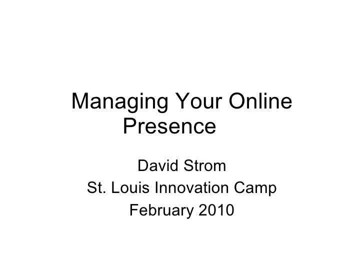 Managing Your Online Presence  David Strom St. Louis Innovation Camp February 2010