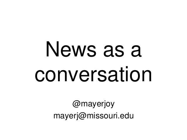 News as aconversation@mayerjoymayerj@missouri.edu