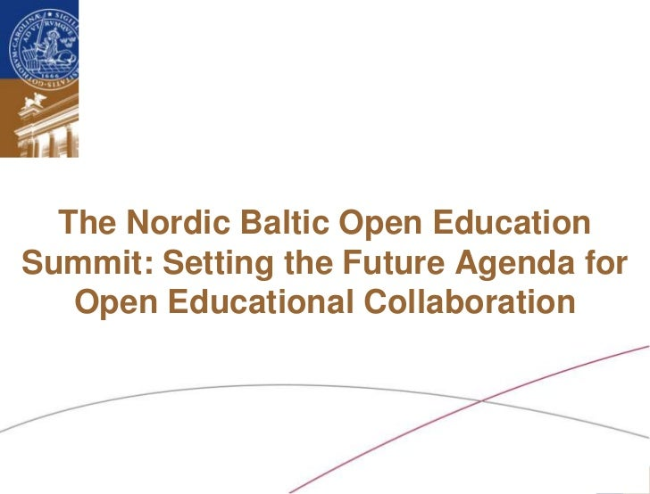 The Nordic Baltic Open EducationSummit: Setting the Future Agenda for   Open Educational Collaboration Ossiannilsson /Nord...