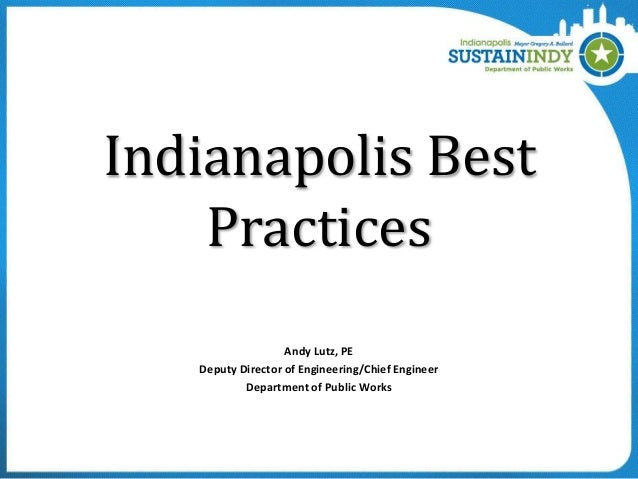 Indianapolis Best Practices Andy Lutz, PE Deputy Director of Engineering/Chief Engineer Department of Public Works