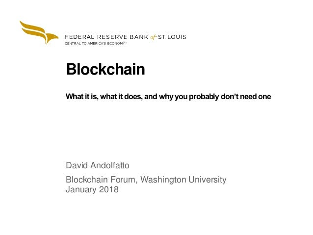 1 Blockchain What it is, what it does, and why you probably don't need one David Andolfatto Blockchain Forum, Washington U...