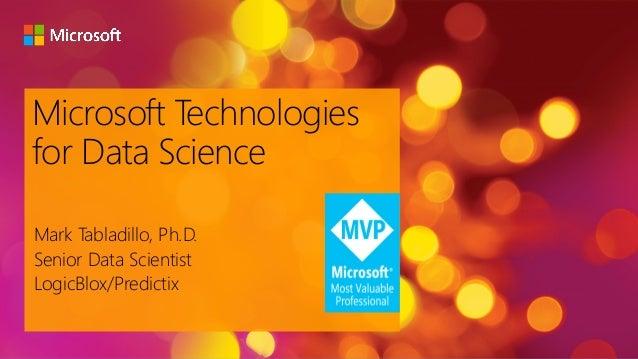 Microsoft Technologies for Data Science Mark Tabladillo, Ph.D. Senior Data Scientist LogicBlox/Predictix
