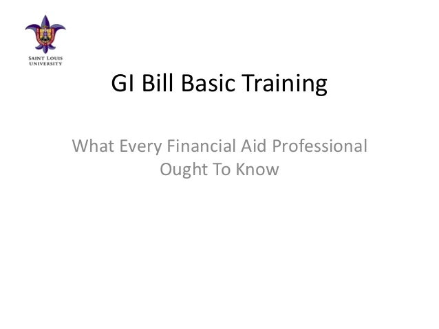 GI Bill Basic TrainingWhat Every Financial Aid ProfessionalOught To Know