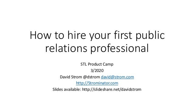 How to hire your first public relations professional STL Product Camp 3/2020 David Strom @dstrom david@strom.com http://St...