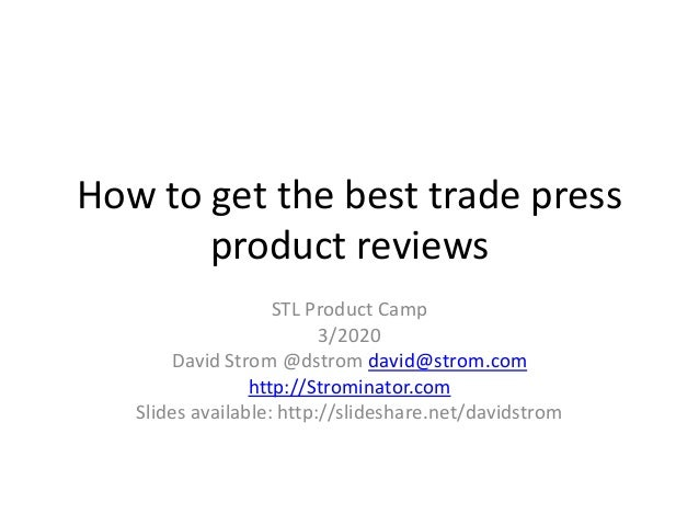 How to get the best trade press product reviews STL Product Camp 3/2020 David Strom @dstrom david@strom.com http://Stromin...