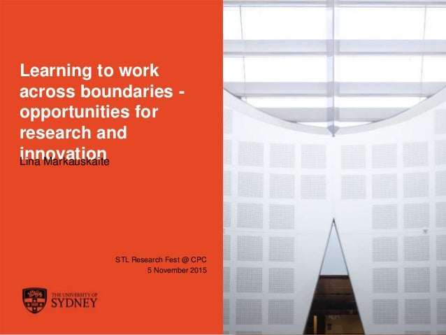 The University of Sydney Page 1 Learning to work across boundaries - opportunities for research and innovationLina Markaus...
