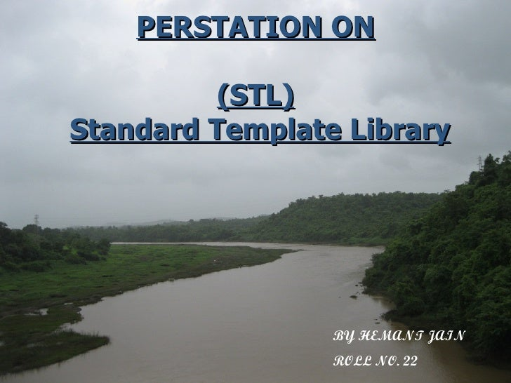 PERSTATION ON (STL)   Standard Template Library BY HEMANT JAIN ROLL NO. 22