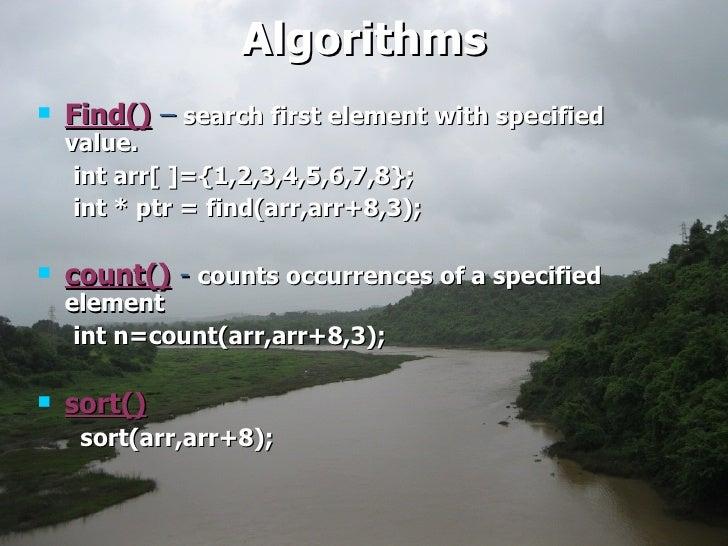 Algorithms <ul><li>Find()  –   search first element with specified value.  </li></ul><ul><li>int arr[ ]={1,2,3,4,5,6,7,8};...