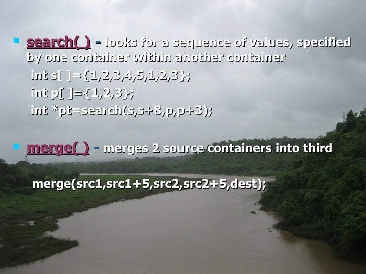 <ul><li>search( )  -   looks for a sequence of values, specified by one container within another container </li></ul><ul><...