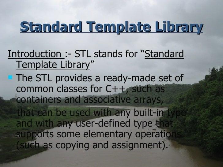 "Standard Template Library <ul><li>Introduction  :- STL stands for "" Standard Template Library "" </li></ul><ul><li>The STL ..."