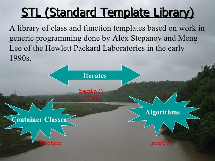 STL (Standard Template Library) Algorithms Container Classes A library of class and function templates based on work in ge...
