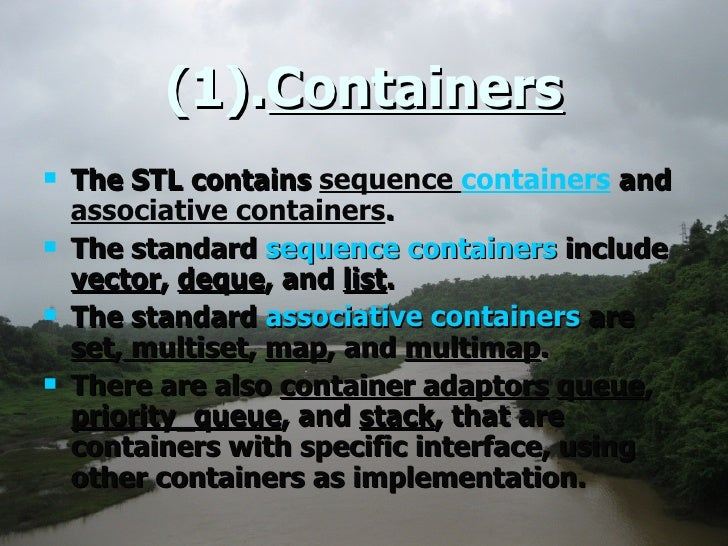 (1). Containers <ul><li>The STL contains  sequence  containers  and  associative containers .  </li></ul><ul><li>The stand...