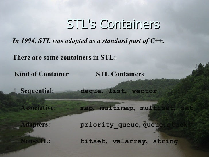 STL's Containers  In 1994, STL was adopted as a standard part of C++. There are some containers in STL: Kind of Container ...