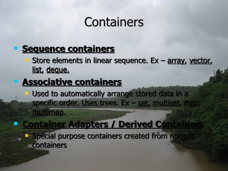 Containers <ul><li>Sequence containers </li></ul><ul><ul><li>Store elements in linear sequence. Ex –  array ,  vector ,  l...