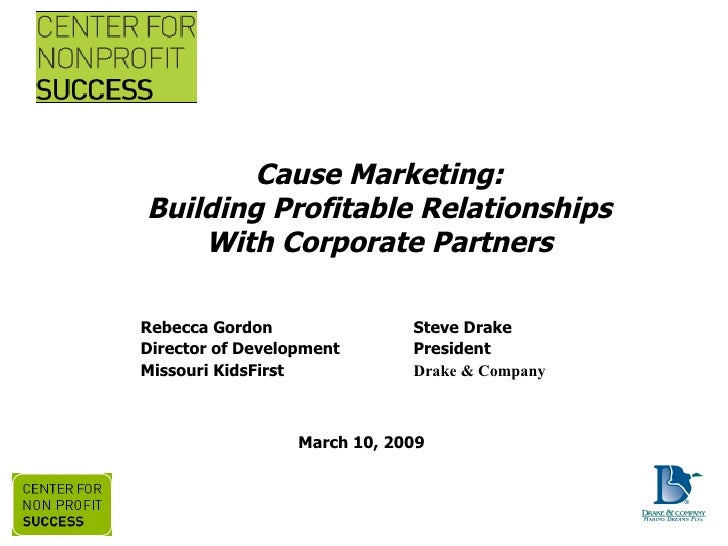 Cause Marketing: Building Profitable Relationships With Corporate Partners Steve Drake President Drake & Company Connectin...
