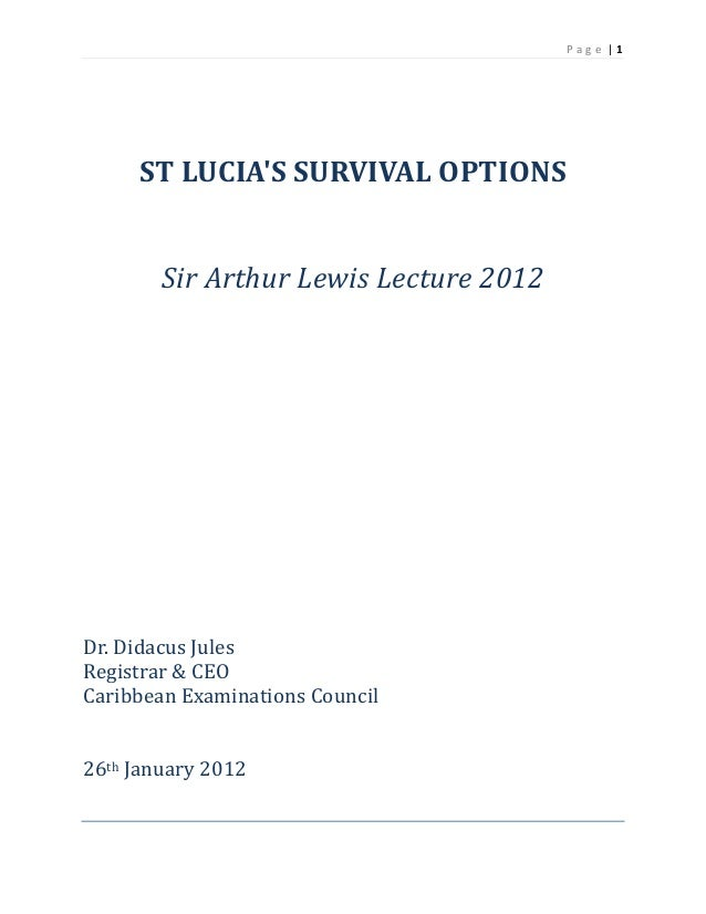 P a g e  | 1     	 	 ST	LUCIA'S	SURVIVAL	OPTIONS	 	 	 Sir	Arthur	Lewis	Lecture	2012	  	 	 	 	 	 	 	 	 	 	 	 	 	 	 Dr.	Dida...