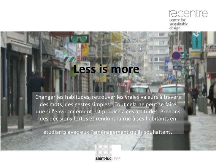 Less is more  Changer les habitudes, retrouver les vraies valeurs à travers des mots, des gestes simples...Tout cela ne pe...