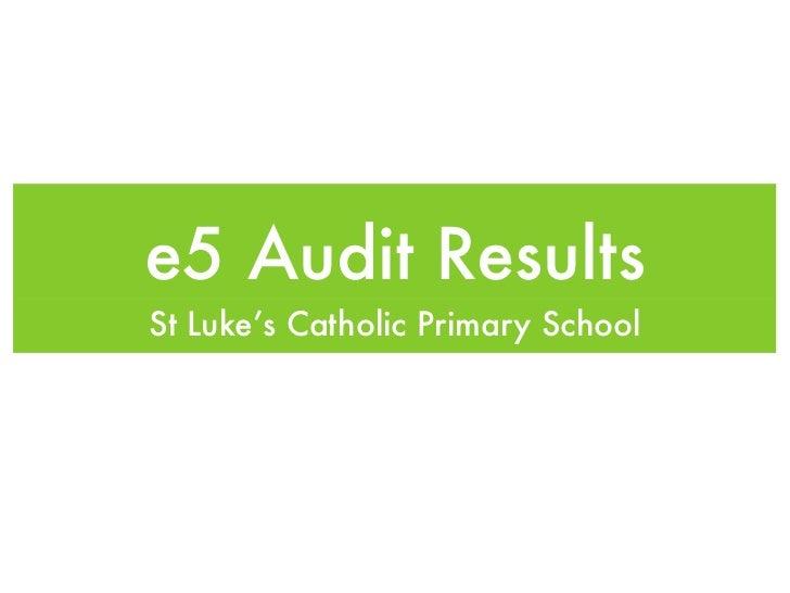 e5 Audit ResultsSt Luke's Catholic Primary School